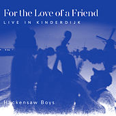 For the Love of a Friend by The Hackensaw Boys