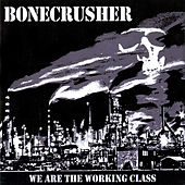 We Are the Working Class by Bonecrusher