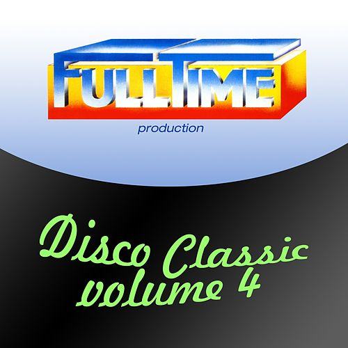 Fulltime Production: Disco Classic, Vol. 4 by Various Artists