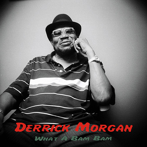 What a Bam Bam by Derrick Morgan