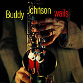 Buddy Johnson Wails by Buddy Johnson