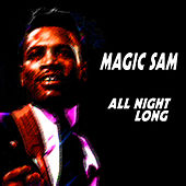 Magic Sam - All Night Long by Magic Sam