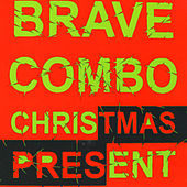 Christmas Present by Brave Combo