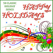 Happy Holidays: 50 Classic Holiday Songs by Various Artists