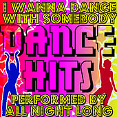 I Wanna Dance With Somebody: Dance Hits by All Night Long
