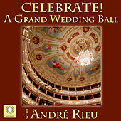 CELEBRATE! A Grand Wedding Ball with André Rieu by André Rieu