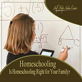 Homeshooling: Is Homeschooling Right for Your Family? by Self Help Audio Center