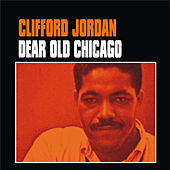 Dear Old Chicago by Clifford Jordan
