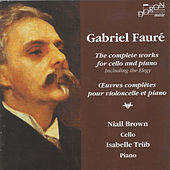 Fauré: Oeuvres complètes pour violoncelle et piano (The Complete Works for Cello and Piano) by Isabelle Trüb