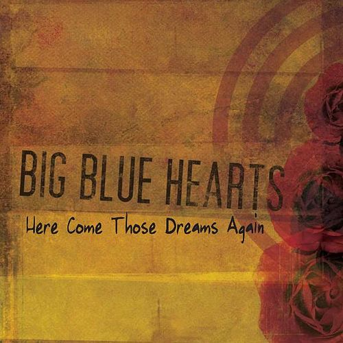 Here Come Those Dreams Again by Big Blue Hearts