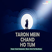 Taron Mein Chand Ho Tum... by Kunal Ganjawala