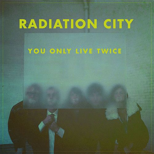 You Only Live Twice by Radiation City
