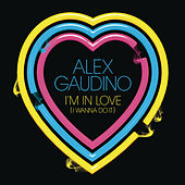 I'm In Love (I Wanna Do It) by Alex Gaudino