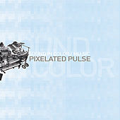 Sound In Color/Mu.sic - Pixelated Pulse by Various Artists