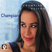Champian Sings and Swings by Champian Fulton