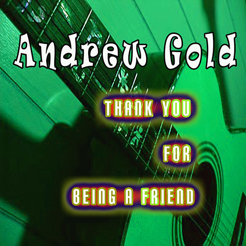 Thank You for Being a Friend by Andrew Gold