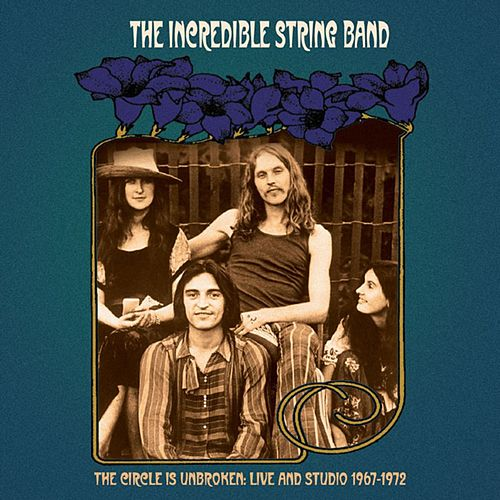 The Circle Is Unbroken: Live and Studio (1967-1972) by The Incredible String Band