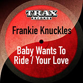 Baby Wants to Ride / Your Love (Remastered) by Frankie Knuckles