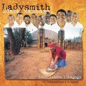 Lihl' Ixhiba Likagogo by Ladysmith Black Mambazo