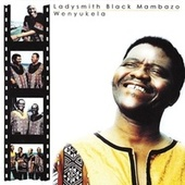 Wenyukela by Ladysmith Black Mambazo
