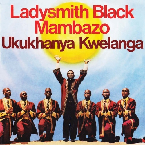Ukukhanya Kwelanga by Ladysmith Black Mambazo
