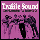 Early Recordings (A Bailar Go-Go) by Traffic Sound