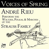 Voices of Spring: André Rieu Performs the Waltzes, Polkas, & Marches of the Strauss Family by André Rieu