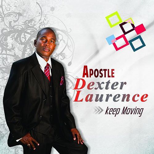 Keep Moving by Apostle Dexter Laurence