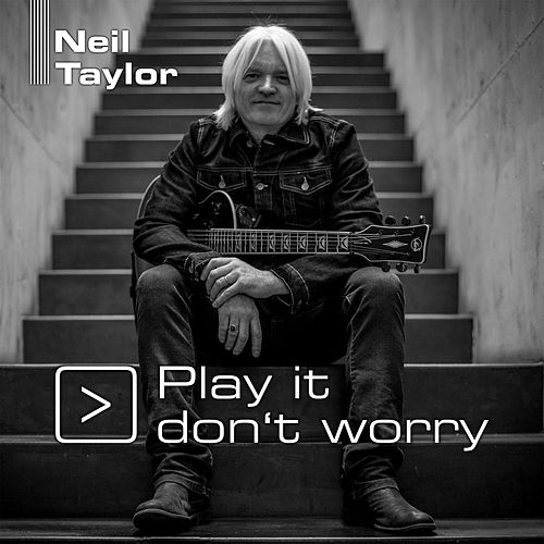 Play it don't worry by Neil Taylor