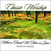 What A Friend We Have In Jesus - Hymns Of Comfort from the Classic Worship series by Various Artists