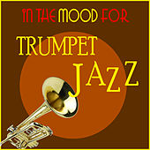 In the Mood for Jazz Trumpet by Various Artists