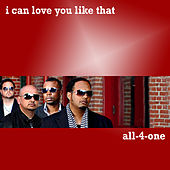 I Can Love You Like That by All-4-One