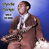 Bird Is The Word Live by Charlie Parker