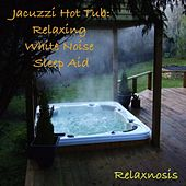 Jacuzzi Hot Tub: Relaxing White Noise Sleep Aid by Relaxnosis