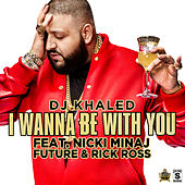 I Wanna Be With You by DJ Khaled
