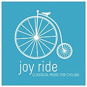 Joy Ride: Classical Music for Cycling by Various Artists