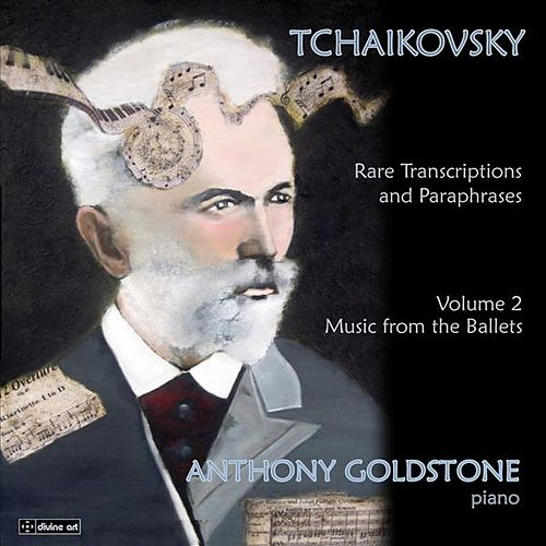 Tchaikovsky: Rare Transcriptions and Paraphrases (Music from the Ballets), Vol. 2 by Anthony Goldstone