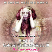Tepperwein Presents: Best of Golden Chillout-Music III - Klangkaskaden by Ricardo M.
