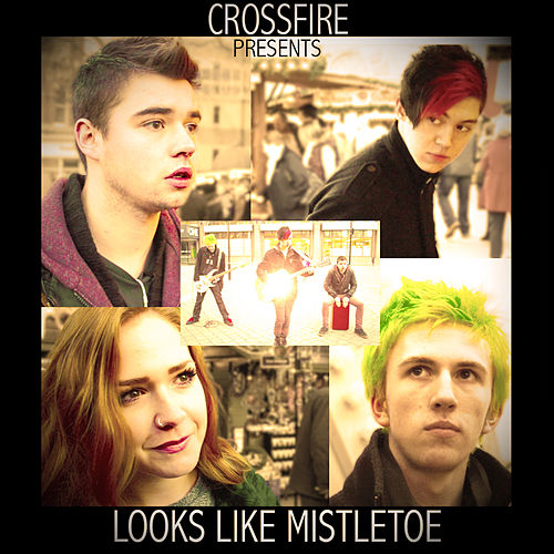 Looks Like Mistletoe - Single by Crossfire