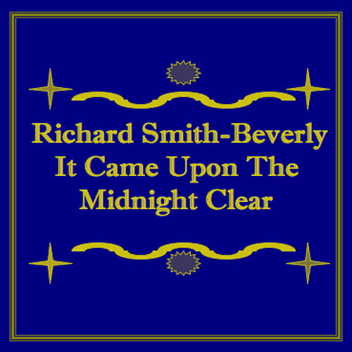 It Came Upon the Midnight Clear - Single by Richard Smith