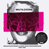 Mutazione - Italian Electronic & New Wave Underground 1980 - 1988 Compiled By Walls by Various Artists