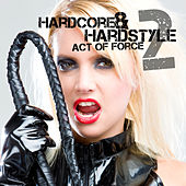 Hardcore & Hardstyle - Act of Force, Vol. 2 by Various Artists
