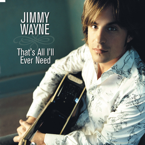 That's All I'll Ever Need by Jimmy Wayne