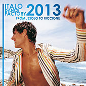 Italo Dance Factory - From Jesolo to Riccione 2013 by Various Artists
