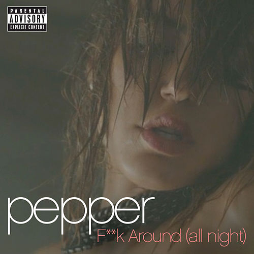 F**k Around (All Night) by Pepper