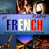My French Party. Background Music from France for a French Night by Various Artists