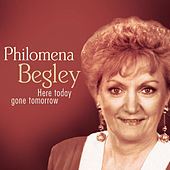 Here Today Gone Tomorrow by Philomena Begley