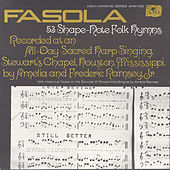 Fasola: Fifty-Three Shape Note Folk Hymns: All Day Sacred Harp Singing At Stewart's Chapel In Houston, Mississippi by Various Artists
