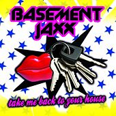 Take Me Back To Your House (Remix Single 1) by Basement Jaxx