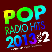 Pop Radio Hits 2013, Vol. 2 by Planet Countdown